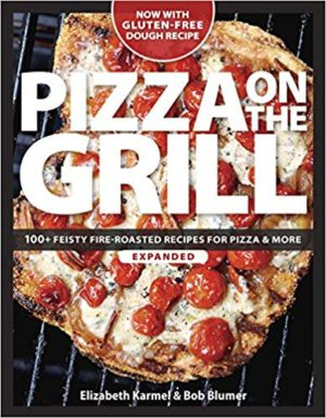 Pizza on the Grill: 100 Feisty Fire-Roasted Recipes
